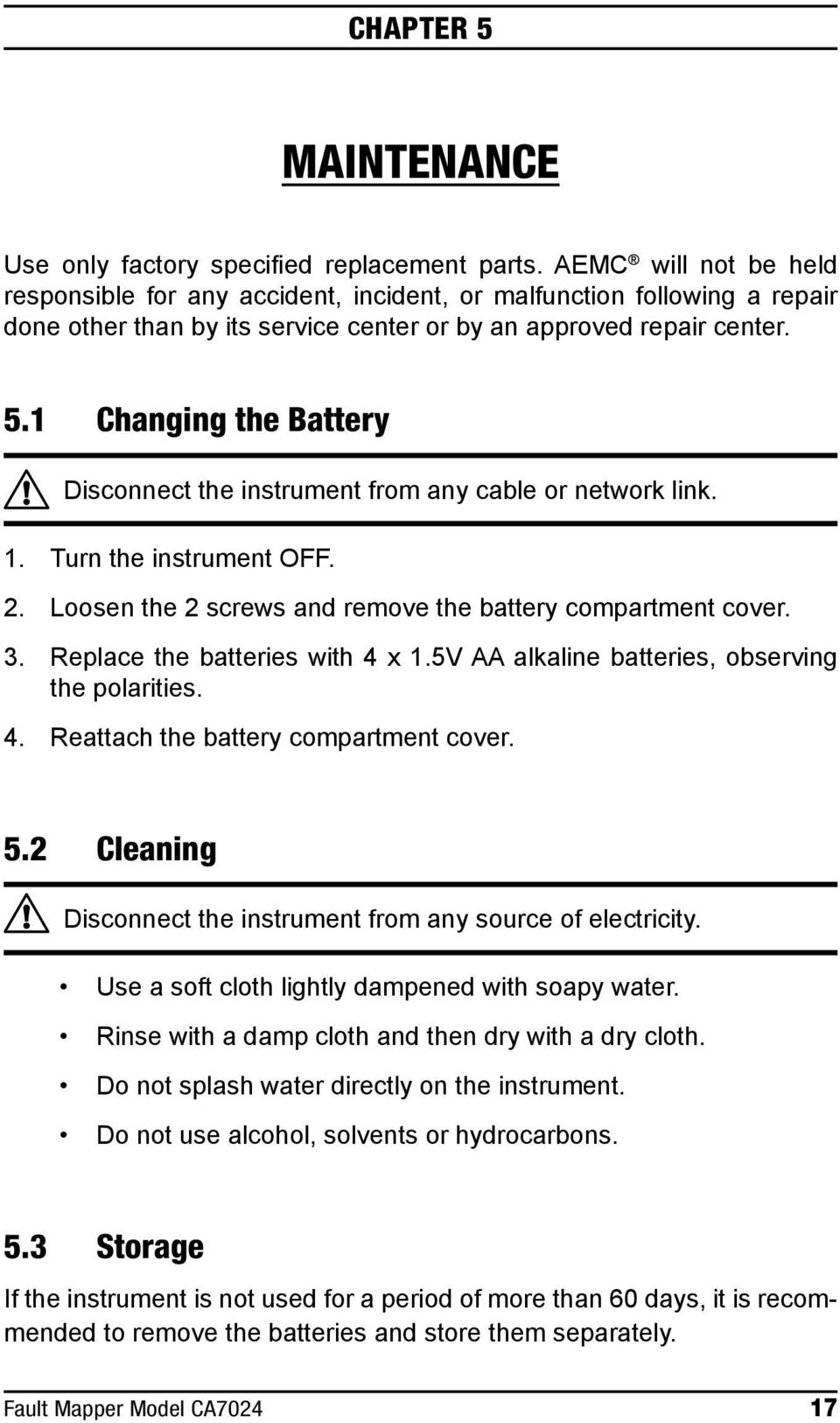 1 Changing the Battery Disconnect the instrument from any cable or network link. 1. Turn the instrument OFF. 2. Loosen the 2 screws and remove the battery compartment cover. 3.