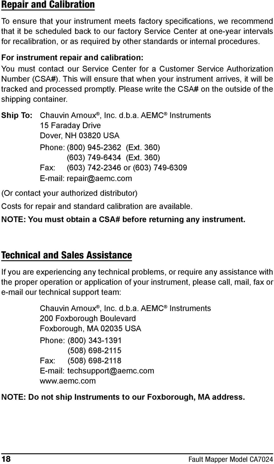 This will ensure that when your instrument arrives, it will be tracked and processed promptly. Please write the CSA# on the outside of the shipping container. Ship To: Chauvin Arnoux, Inc. d.b.a. AEMC Instruments 15 Faraday Drive Dover, NH 03820 USA Phone: (800) 945-2362 (Ext.
