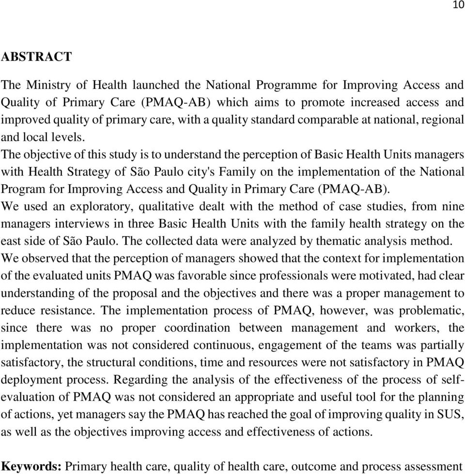 The objective of this study is to understand the perception of Basic Health Units managers with Health Strategy of São Paulo city's Family on the implementation of the National Program for Improving