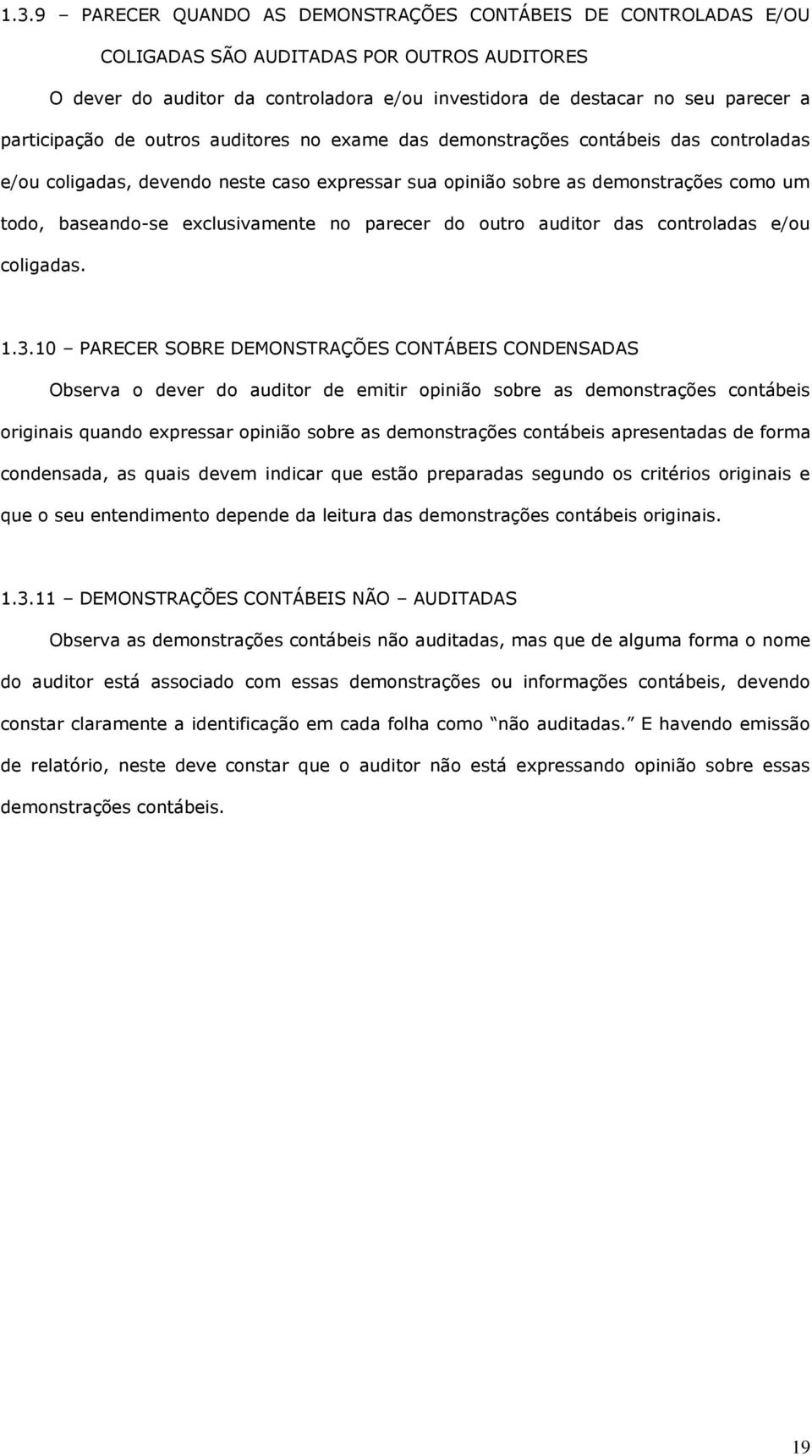 exclusivamente no parecer do outro auditor das controladas e/ou coligadas. 1.3.