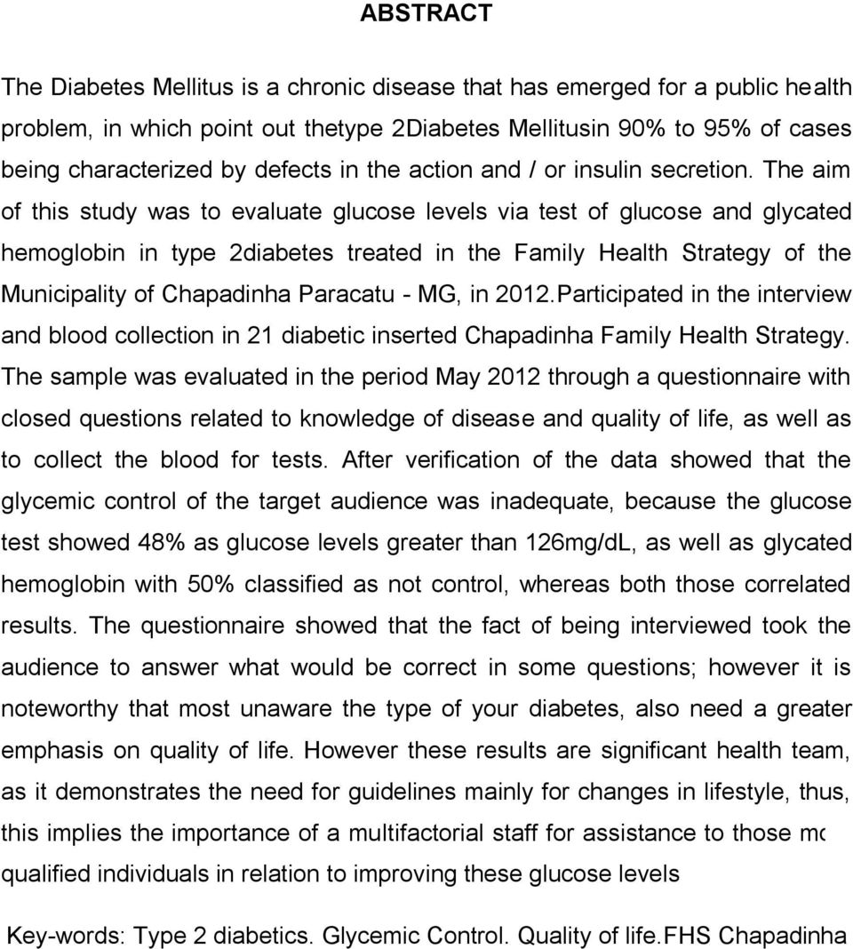 The aim of this study was to evaluate glucose levels via test of glucose and glycated hemoglobin in type 2diabetes treated in the Family Health Strategy of the Municipality of Chapadinha Paracatu -