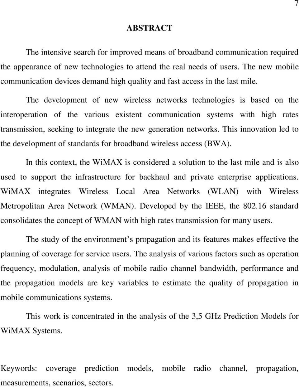 The development of new wireless networks technologies is based on the interoperation of the various existent communication systems with high rates transmission, seeking to integrate the new