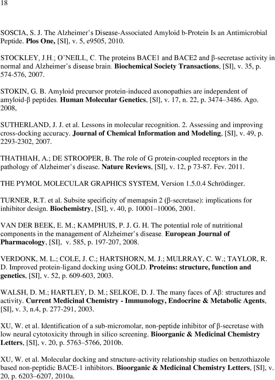 Human Molecular Genetics, [Sl], v. 17, n. 22, p. 3474 3486. Ago. 2008, SUTHERLAND, J. J. et al. Lessons in molecular recognition. 2. Assessing and improving cross-docking accuracy.