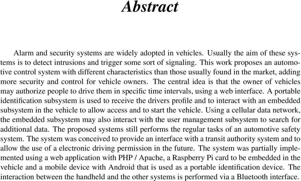 The central idea is that the owner of vehicles may authorize people to drive them in specific time intervals, using a web interface.