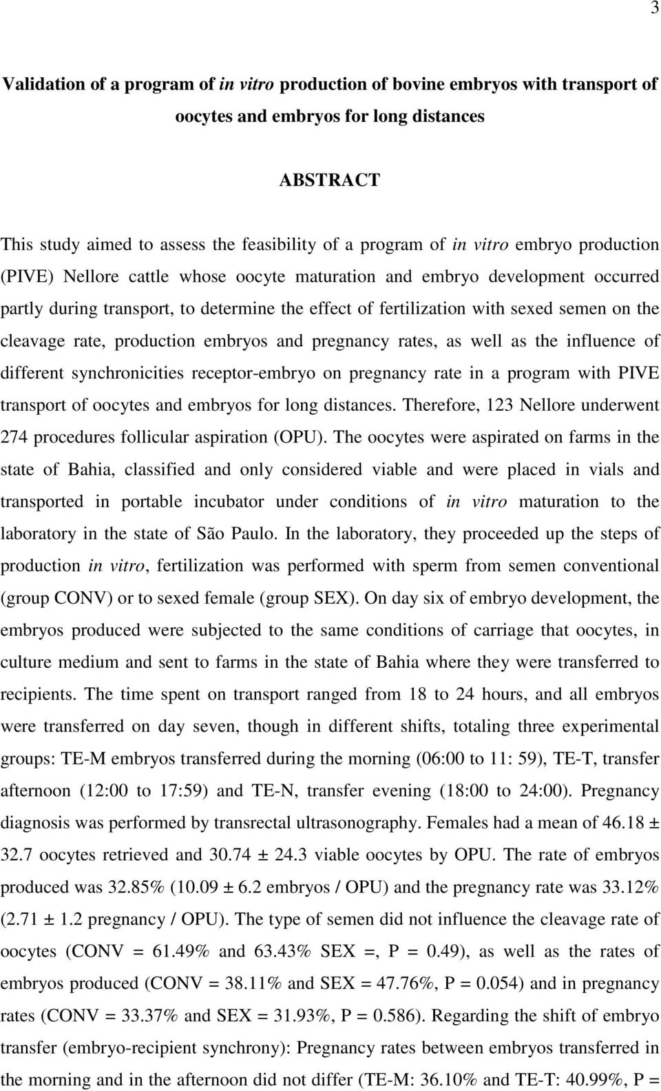 cleavage rate, production embryos and pregnancy rates, as well as the influence of different synchronicities receptor-embryo on pregnancy rate in a program with PIVE transport of oocytes and embryos