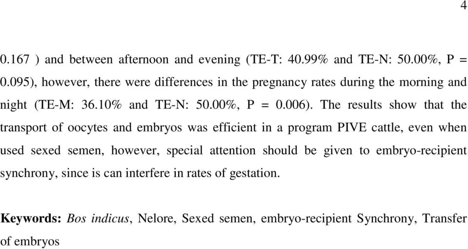 The results show that the transport of oocytes and embryos was efficient in a program PIVE cattle, even when used sexed semen, however,