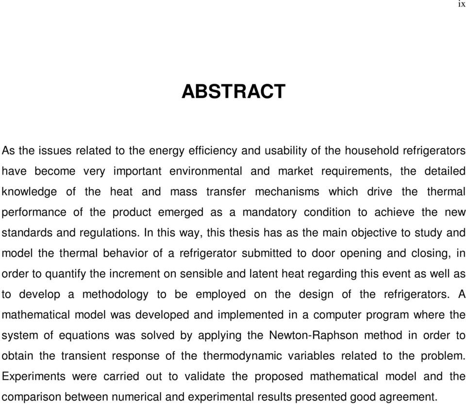 In this way, this thesis has as the main objective to study and model the thermal behavior of a refrigerator submitted to door opening and closing, in order to quantify the increment on sensible and