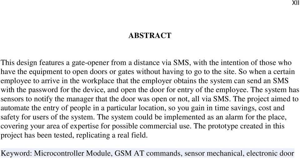 The system has sensors to notify the manager that the door was open or not, all via SMS.