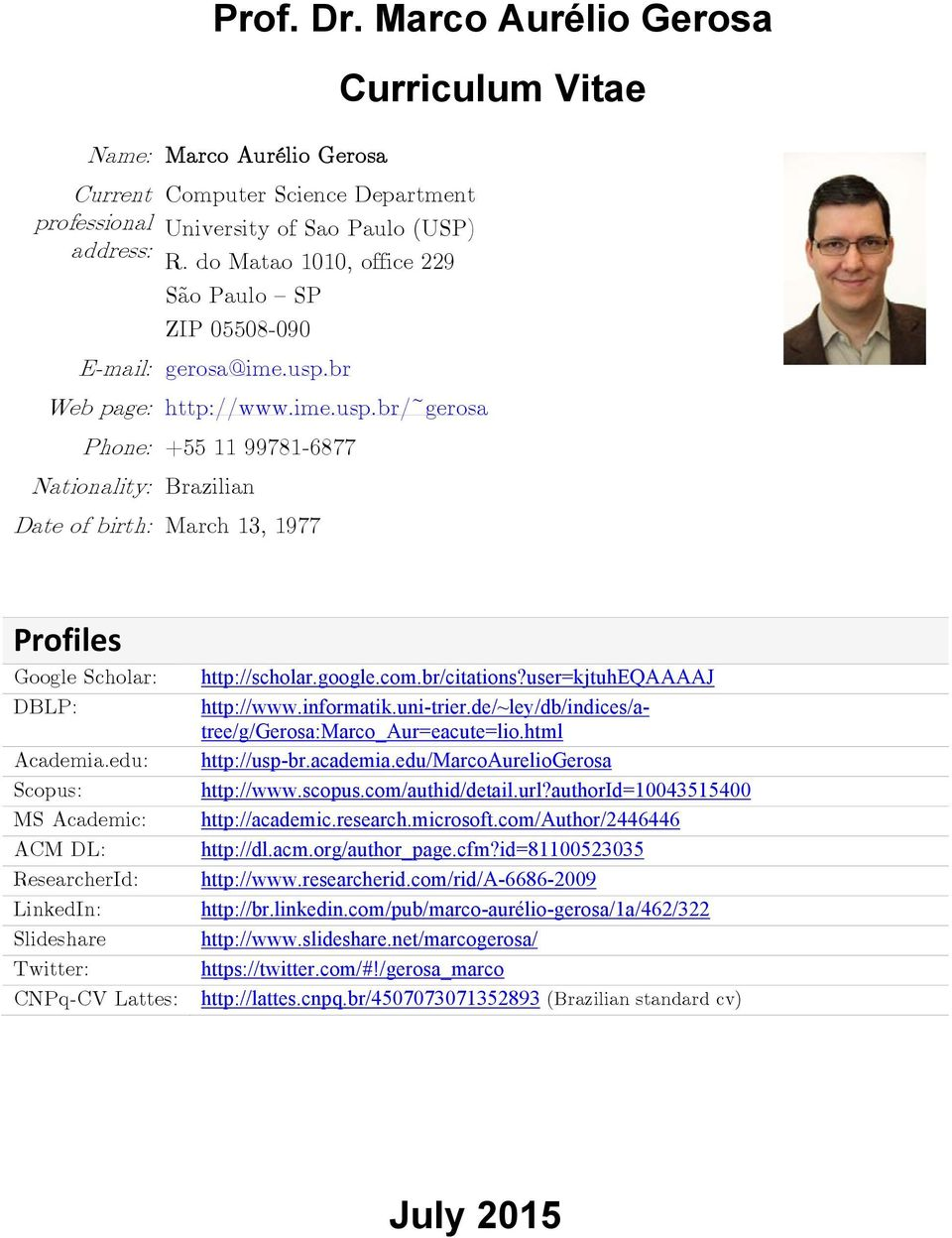 br Web page: http://www.ime.usp.br/~gerosa Phone: +55 11 99781-6877 Nationality: Brazilian Date of birth: March 13, 1977 Profiles Google Scholar: http://scholar.google.com.br/citations?