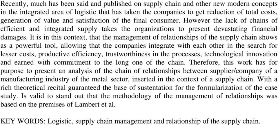 It is in this context, that the management of relationships of the supply chain shows as a powerful tool, allowing that the companies integrate with each other in the search for lesser costs,