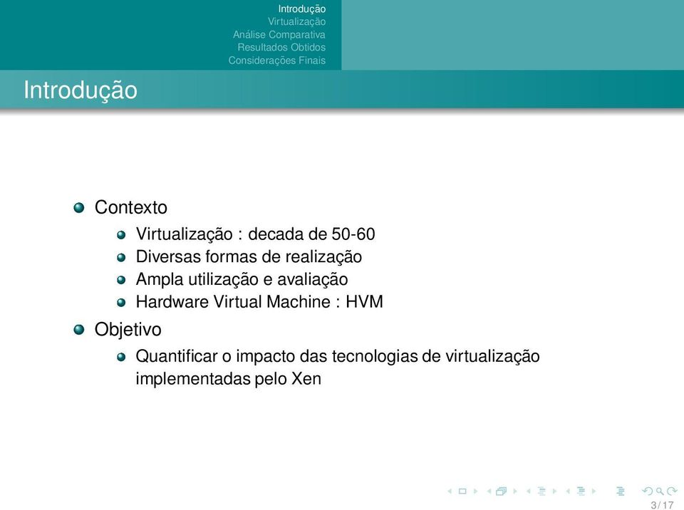 Virtual Machine : HVM Quantificar o impacto das