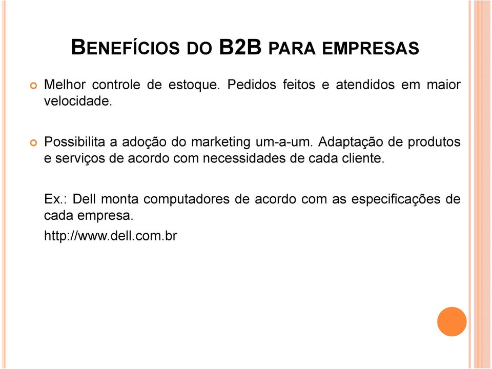 Possibilita a adoção do marketing um-a-um.