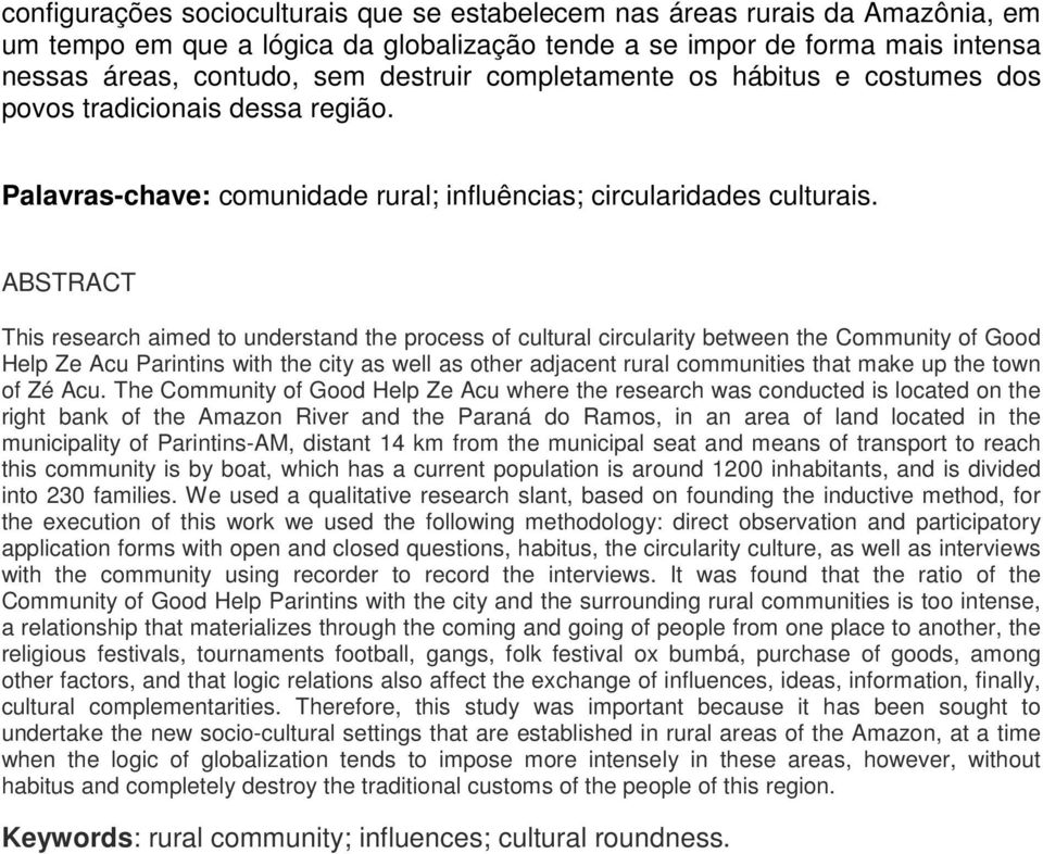 ABSTRACT This research aimed to understand the process of cultural circularity between the Community of Good Help Ze Acu Parintins with the city as well as other adjacent rural communities that make