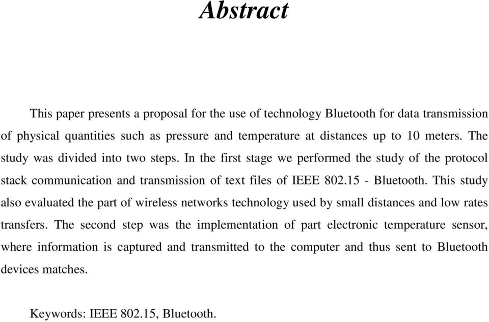 15 - Bluetooth. This study also evaluated the part of wireless networks technology used by small distances and low rates transfers.