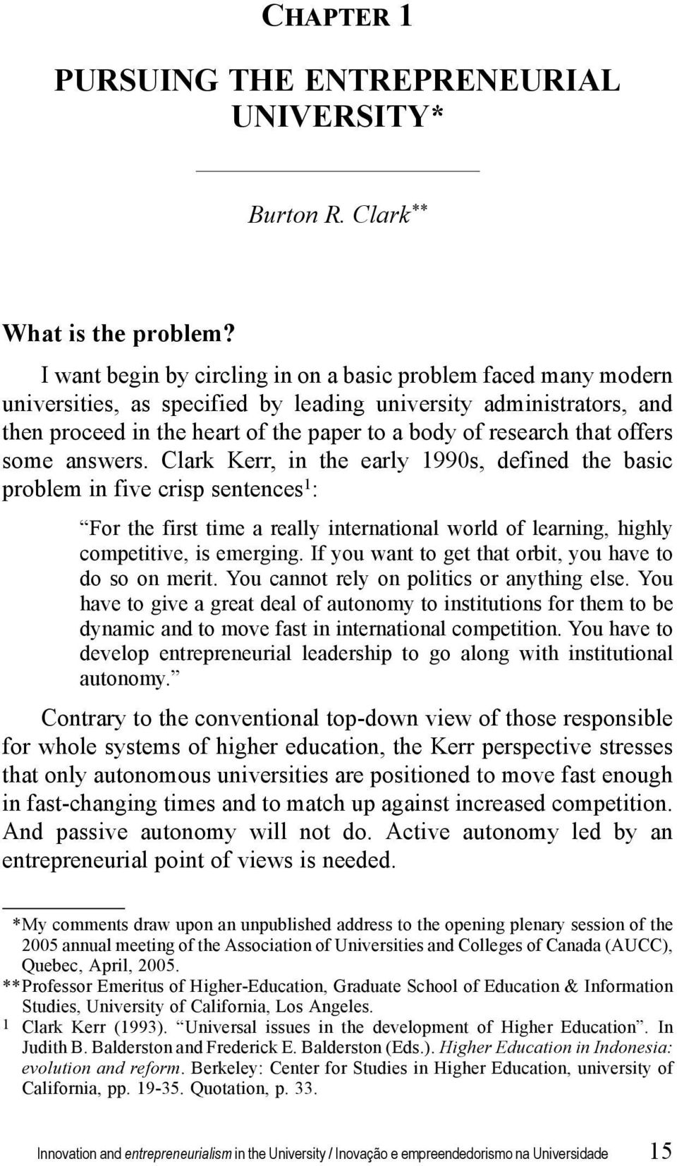offers some answers. Clark Kerr, in the early 1990s, defined the basic problem in five crisp sentences 1 : For the first time a really international world of learning, highly competitive, is emerging.