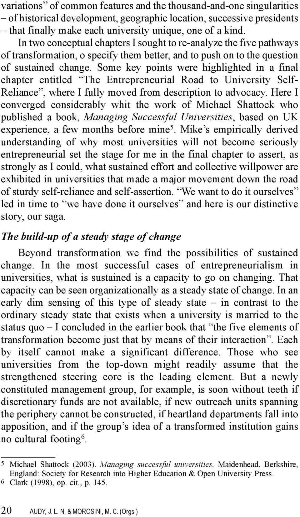 Some key points were highlighted in a final chapter entitled The Entrepreneurial Road to University Self- Reliance, where I fully moved from description to advocacy.