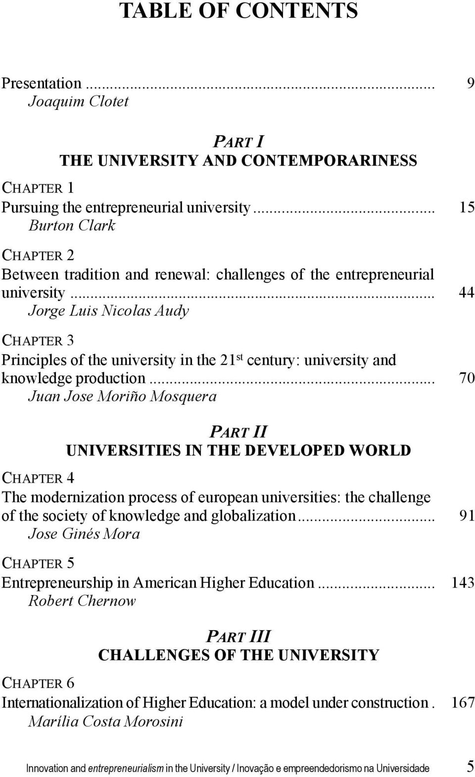 .. 44 Jorge Luis Nicolas Audy CHAPTER 3 Principles of the university in the 21 st century: university and knowledge production.