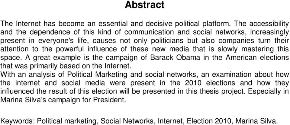 the powerful influence of these new media that is slowly mastering this space. A great example is the campaign of Barack Obama in the American elections that was primarily based on the Internet.