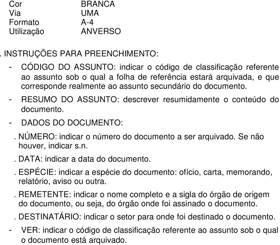 secundário do documento. - RESUMO DO ASSUNTO: descrever resumidamente o conteúdo do documento. - DADOS DO DOCUMENTO:. NÚMERO: indicar o número do documento a ser arquivado. Se não houver, indicar s.n.. DATA: indicar a data do documento.