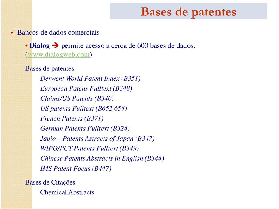 patents Fulltext (B652,654) French Patents (B371) German Patents Fulltext (B324) Japio Patents Astracts of Japan (B347)