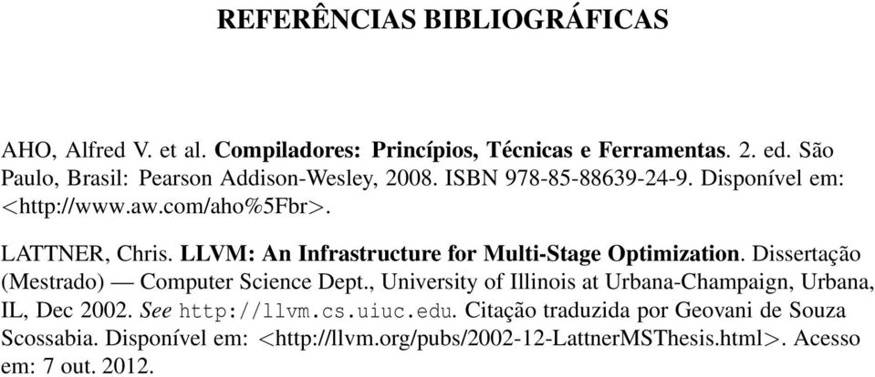 LLVM: An Infrastructure for Multi-Stage Optimization. Dissertação (Mestrado) Computer Science Dept.