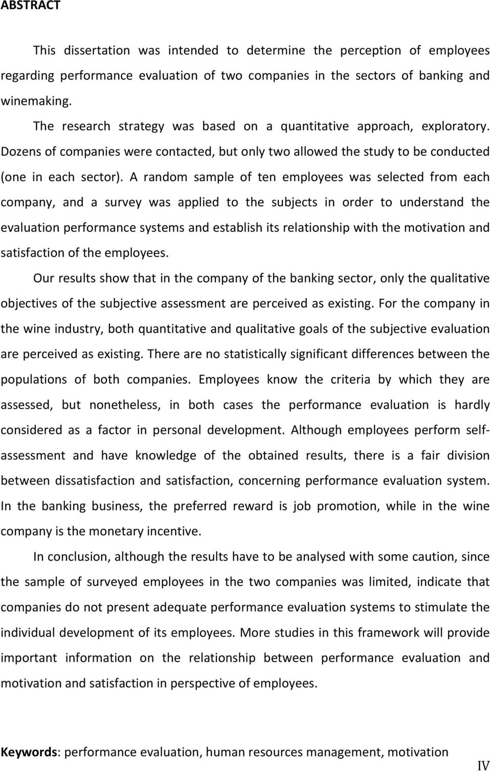 A random sample of ten employees was selected from each company, and a survey was applied to the subjects in order to understand the evaluation performance systems and establish its relationship with