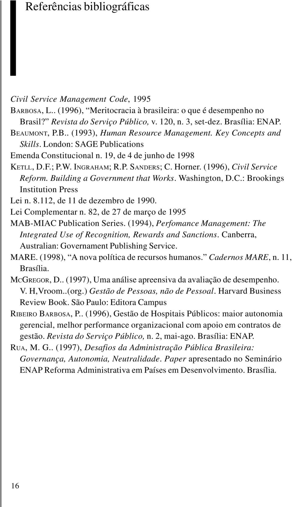 P. SANDERS; C. Horner. (1996), Civil Service Reform. Building a Government that Works. Washington, D.C.: Brookings Institution Press Lei n. 8.112, de 11 de dezembro de 1990. Lei Complementar n.