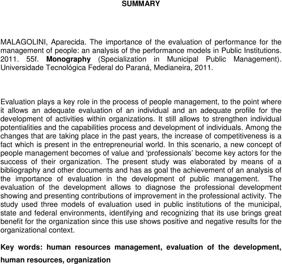 Evaluation plays a key role in the process of people management, to the point where it allows an adequate evaluation of an individual and an adequate profile for the development of activities within
