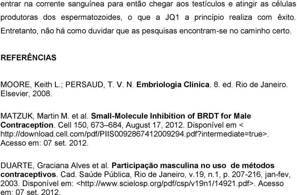 MATZUK, Martin M. et al. Small-Molecule Inhibition of BRDT for Male Contraception. Cell 150, 673 684, August 17, 2012. Disponível em < http://download.cell.com/pdf/piis0092867412009294.pdf?intermediate=true>.