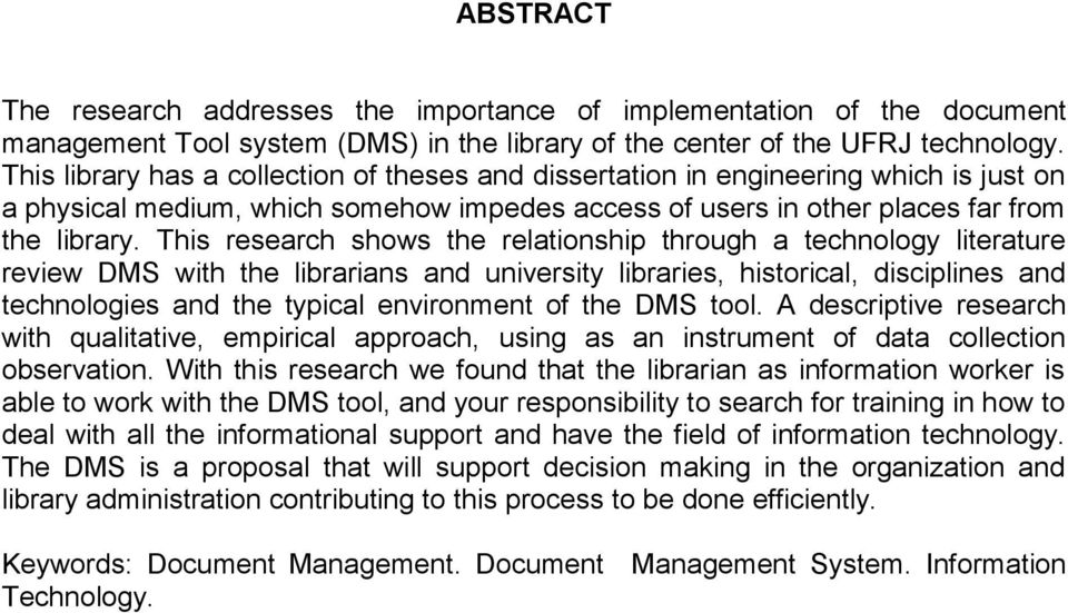 This research shows the relationship through a technology literature review DMS with the librarians and university libraries, historical, disciplines and technologies and the typical environment of