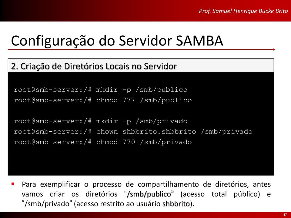 /smb/publico root@smb-server:/# mkdir p /smb/privado root@smb-server:/# chown shbbrito.