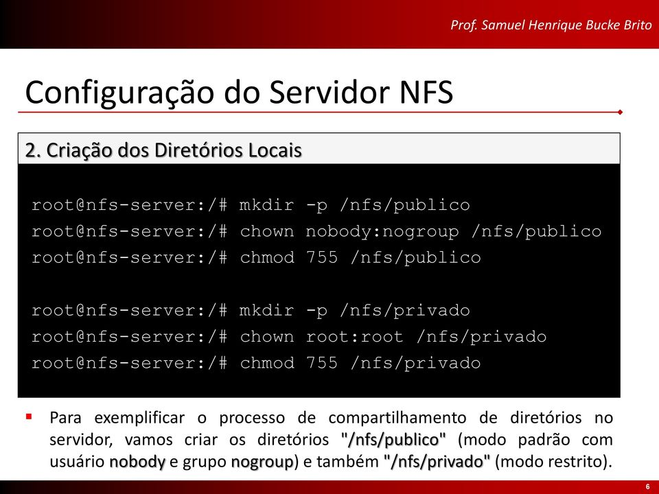 root@nfs-server:/# chmod 755 /nfs/publico root@nfs-server:/# mkdir -p /nfs/privado root@nfs-server:/# chown root:root /nfs/privado