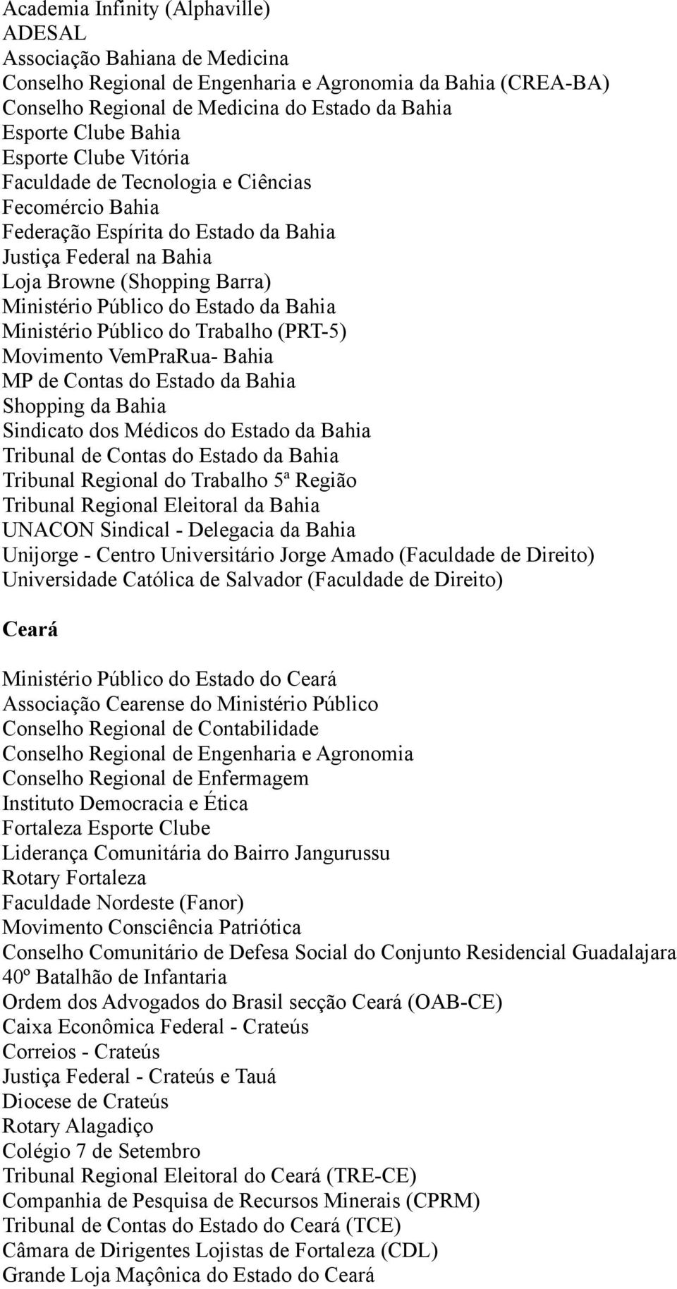 Estado da Bahia Ministério Público do Trabalho (PRT-5) Movimento VemPraRua- Bahia MP de Contas do Estado da Bahia Shopping da Bahia Sindicato dos Médicos do Estado da Bahia Tribunal de Contas do
