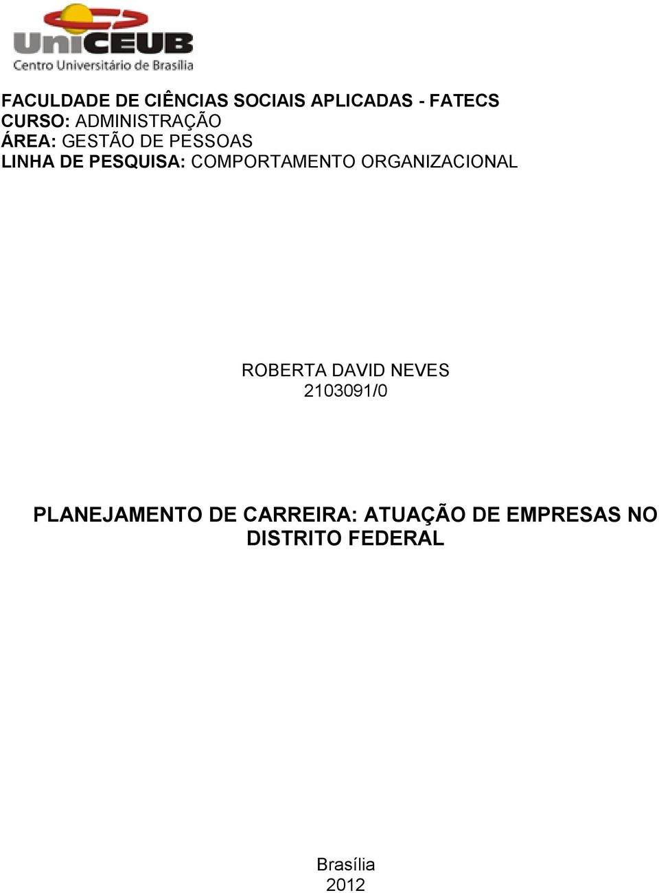 COMPORTAMENTO ORGANIZACIONAL ROBERTA DAVID NEVES 2103091/0