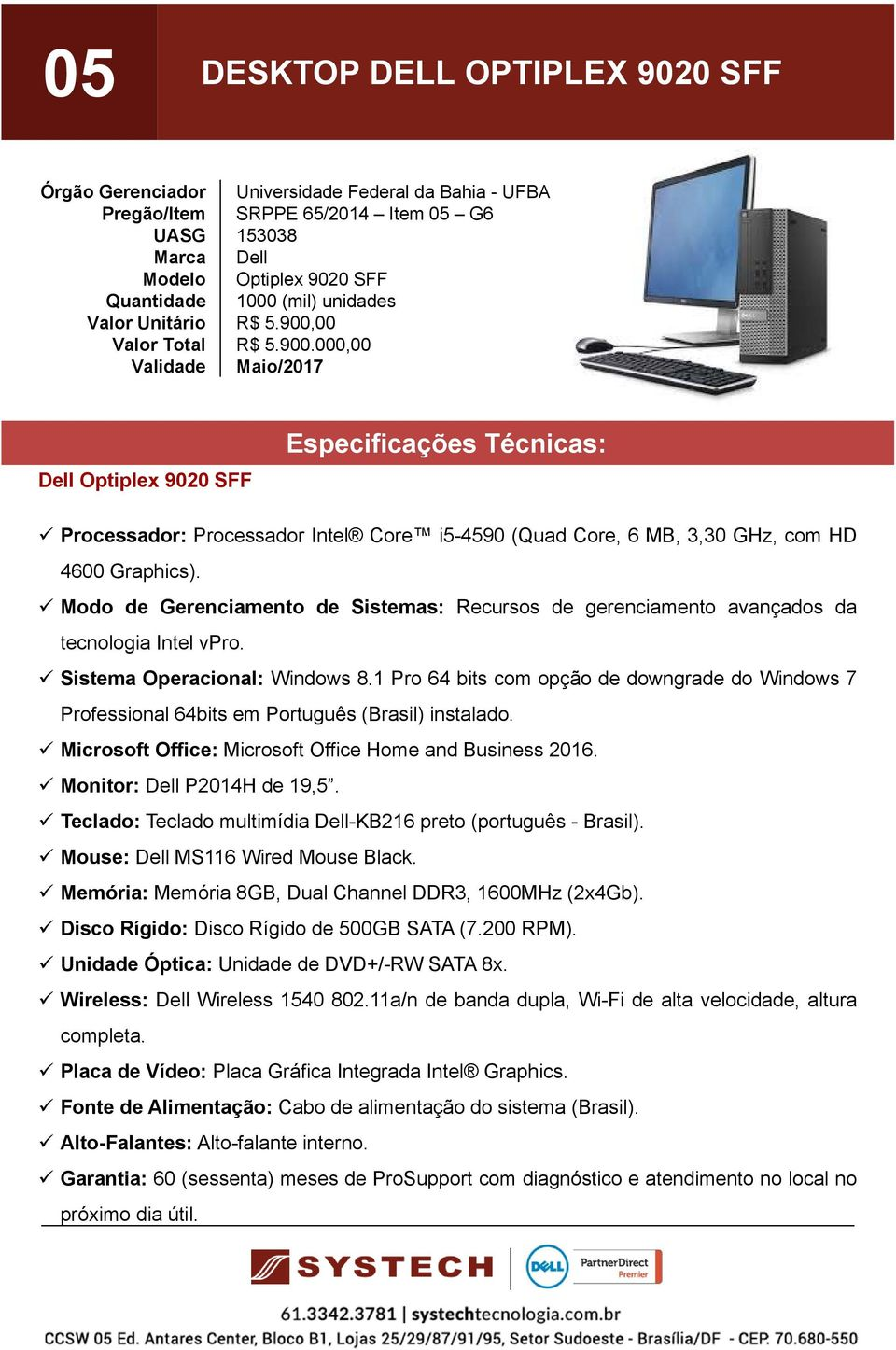 1 Pro 64 bits com opção de downgrade do Windows 7 Microsoft Office: Microsoft Office Home and Business 2016. Monitor: P2014H de 19,5. Teclado: Teclado multimídia -KB216 preto (português - Brasil).