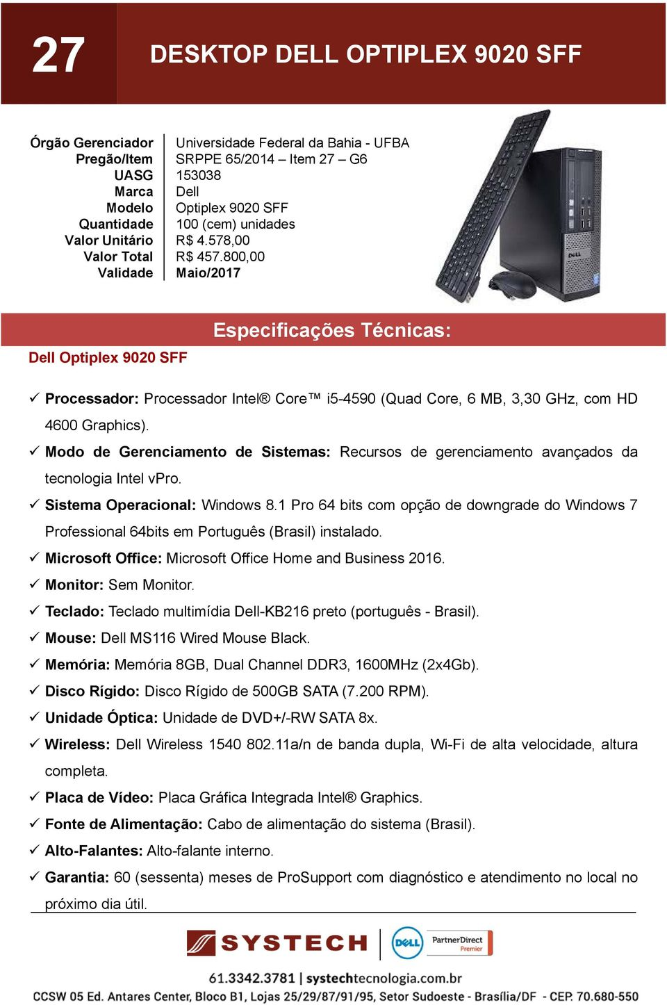 1 Pro 64 bits com opção de downgrade do Windows 7 Microsoft Office: Microsoft Office Home and Business 2016. Monitor: Sem Monitor. Teclado: Teclado multimídia -KB216 preto (português - Brasil).