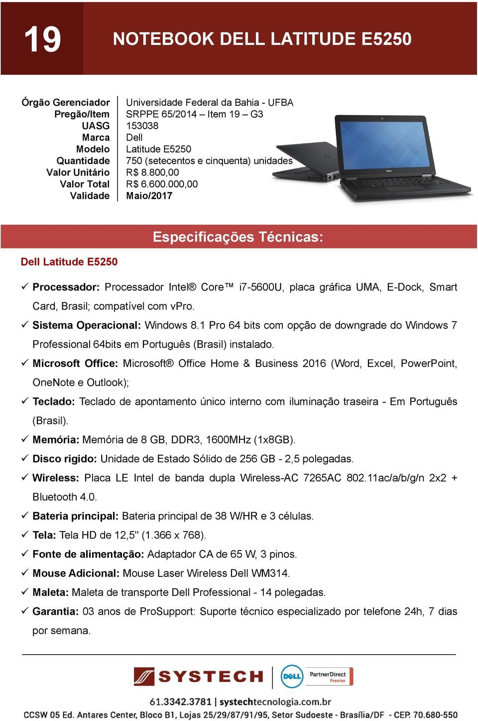 1 Pro 64 bits com opção de downgrade do Windows 7 Microsoft Office: Microsoft Office Home & Business 2016 (Word, Excel, PowerPoint, OneNote e Outlook); Teclado: Teclado de apontamento único interno