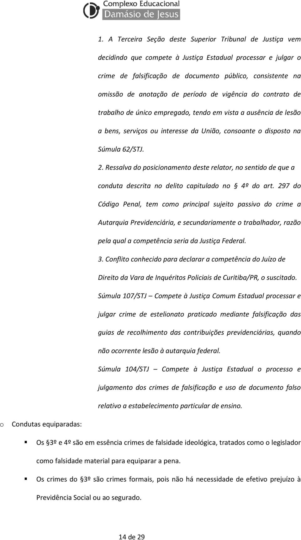Ressalva do posicionamento deste relator, no sentido de que a conduta descrita no delito capitulado no 4º do art.