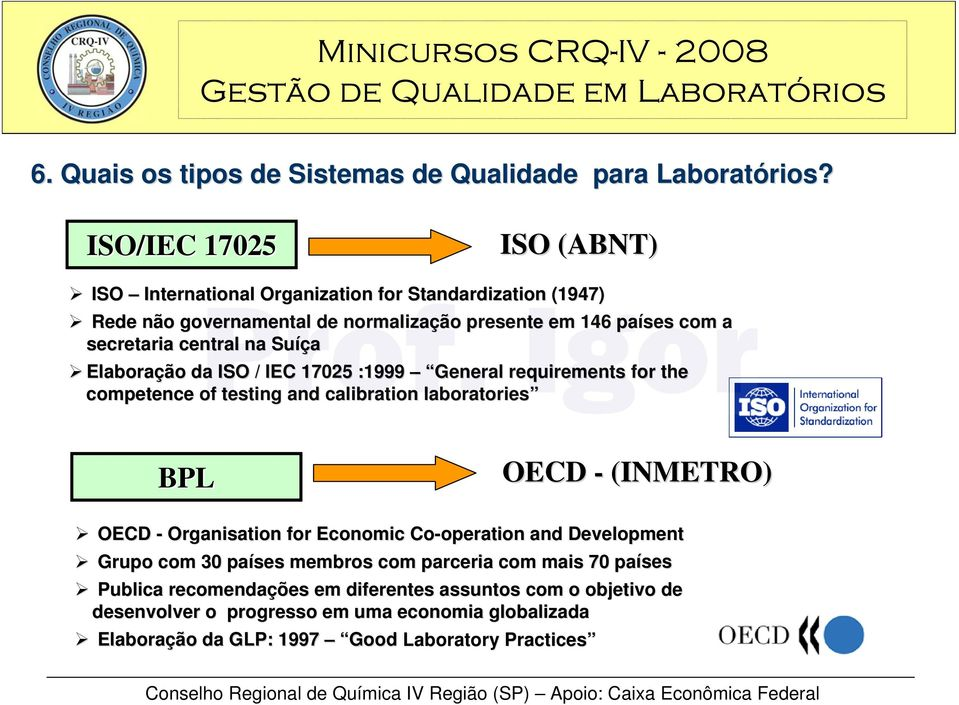 na Suíç íça Elaboração da ISO / IEC 17025 :1999 General requirements for the competence of testing and calibration laboratories BPL OECD - (INMETRO) OECD - Organisation
