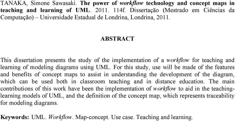 ABSTRACT This dissertation presents the study of the implementation of a workflow for teaching and learning of modeling diagrams using UML.