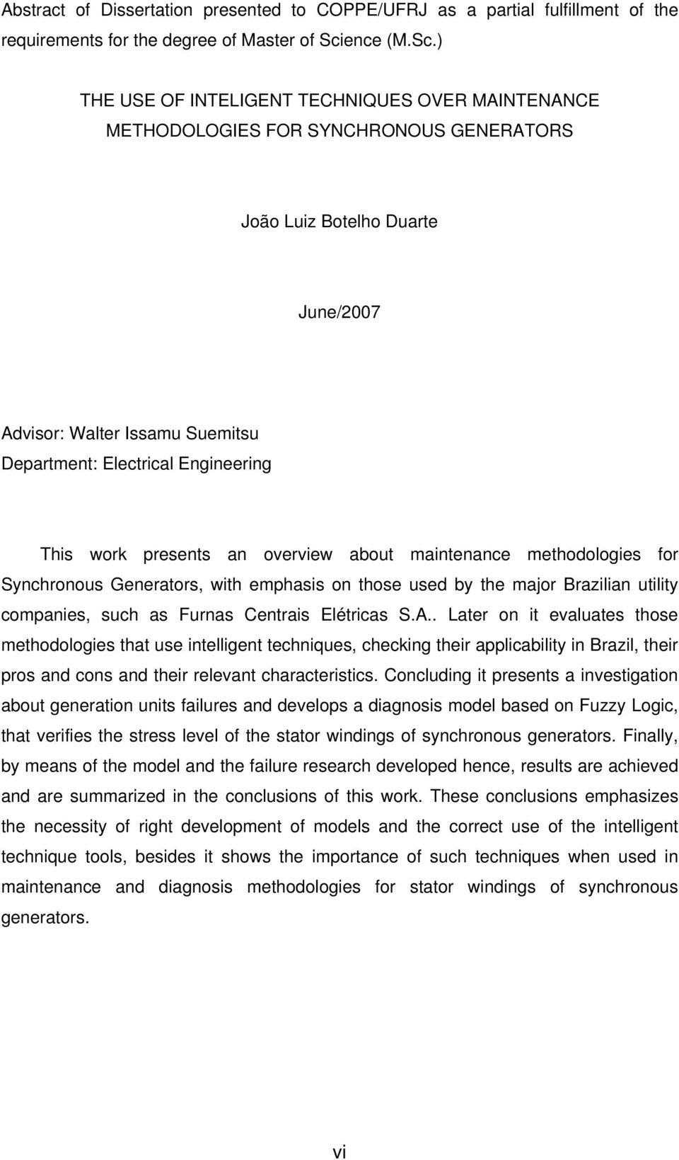 ) THE USE OF INTELIGENT TECHNIQUES OVER MAINTENANCE METHODOLOGIES FOR SYNCHRONOUS GENERATORS João Luiz Botelho Duarte June/2007 Advisor: Walter Issamu Suemitsu Department: Electrical Engineering This