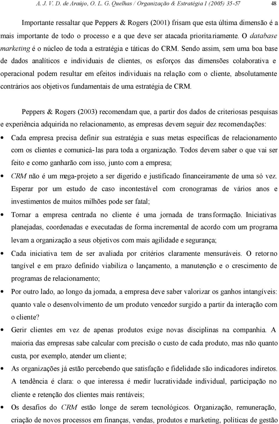 priorita riamente. O database marketing é o núcleo de toda a estratégia e táticas do CRM.