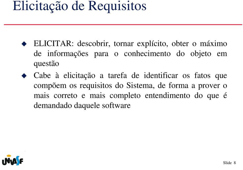 identificar os fatos que compõem os requisitos do Sistema, de forma a prover o