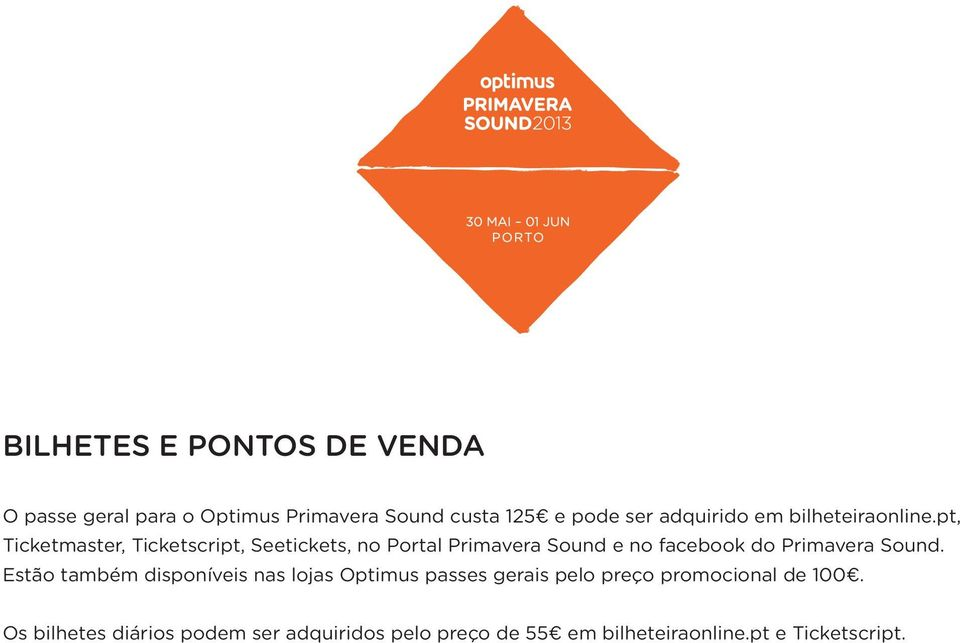 pt, Ticketmaster, Ticketscript, Seetickets, no Portal Primavera Sound e no facebook do Primavera Sound.