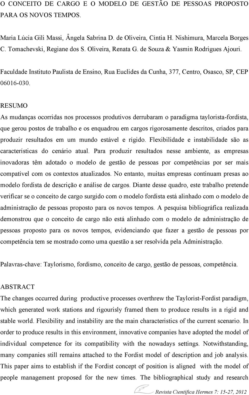 the concepts of taylorism and fordism Definition of fordism: a manufacturing philosophy that aims to achieve higher productivity by standardizing the output, using conveyor assembly lines, and breaking the work into small deskilled tasks whereas taylorism (on.