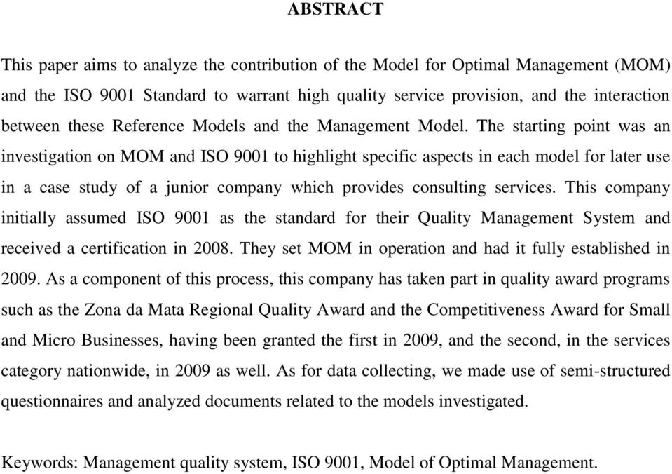 The starting point was an investigation on MOM and ISO 9001 to highlight specific aspects in each model for later use in a case study of a junior company which provides consulting services.