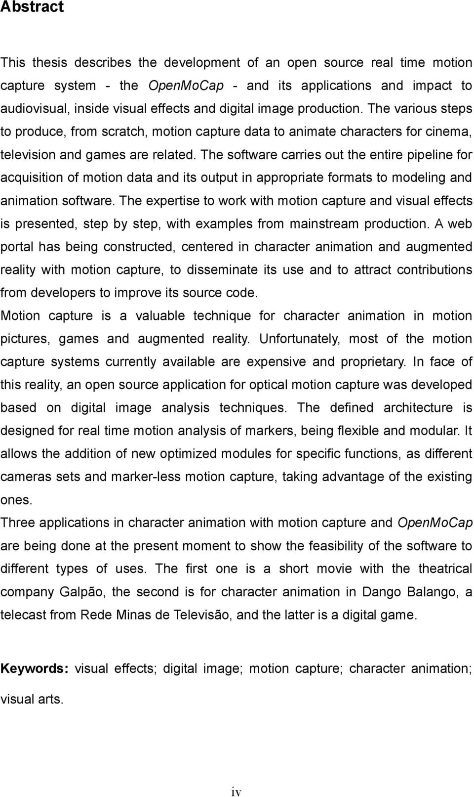 The software carries out the entire pipeline for acquisition of motion data and its output in appropriate formats to modeling and animation software.