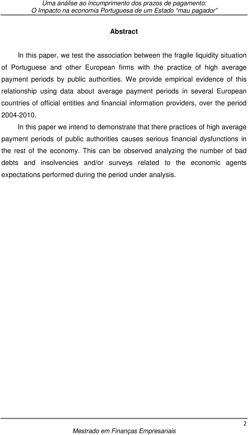 We provide empirical evidence of this relationship using data about average payment periods in several European countries of official entities and financial information providers, over the