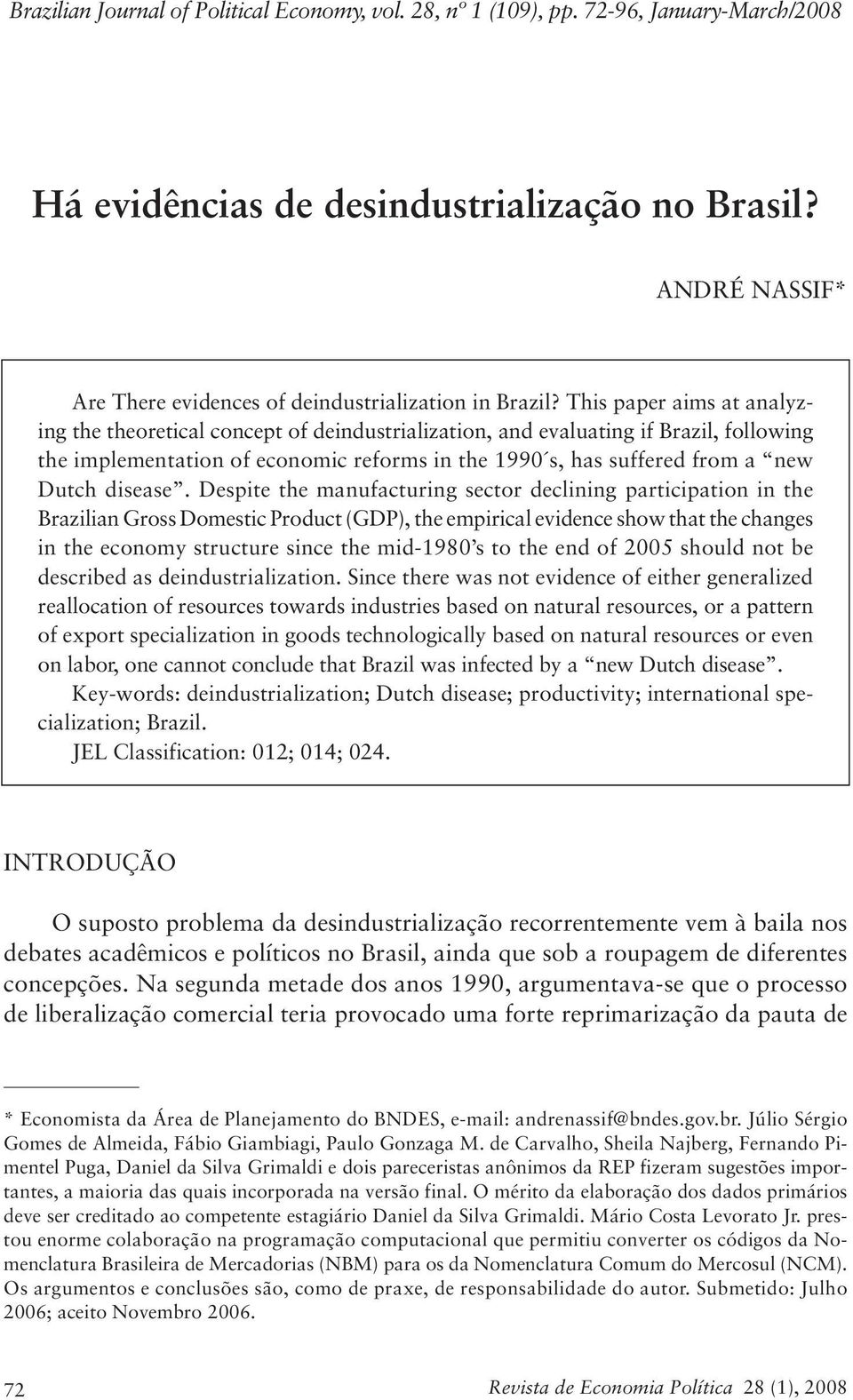 This paper aims at analyzing the theoretical concept of deindustrialization, and evaluating if Brazil, following the implementation of economic reforms in the 1990 s, has suffered from a new Dutch
