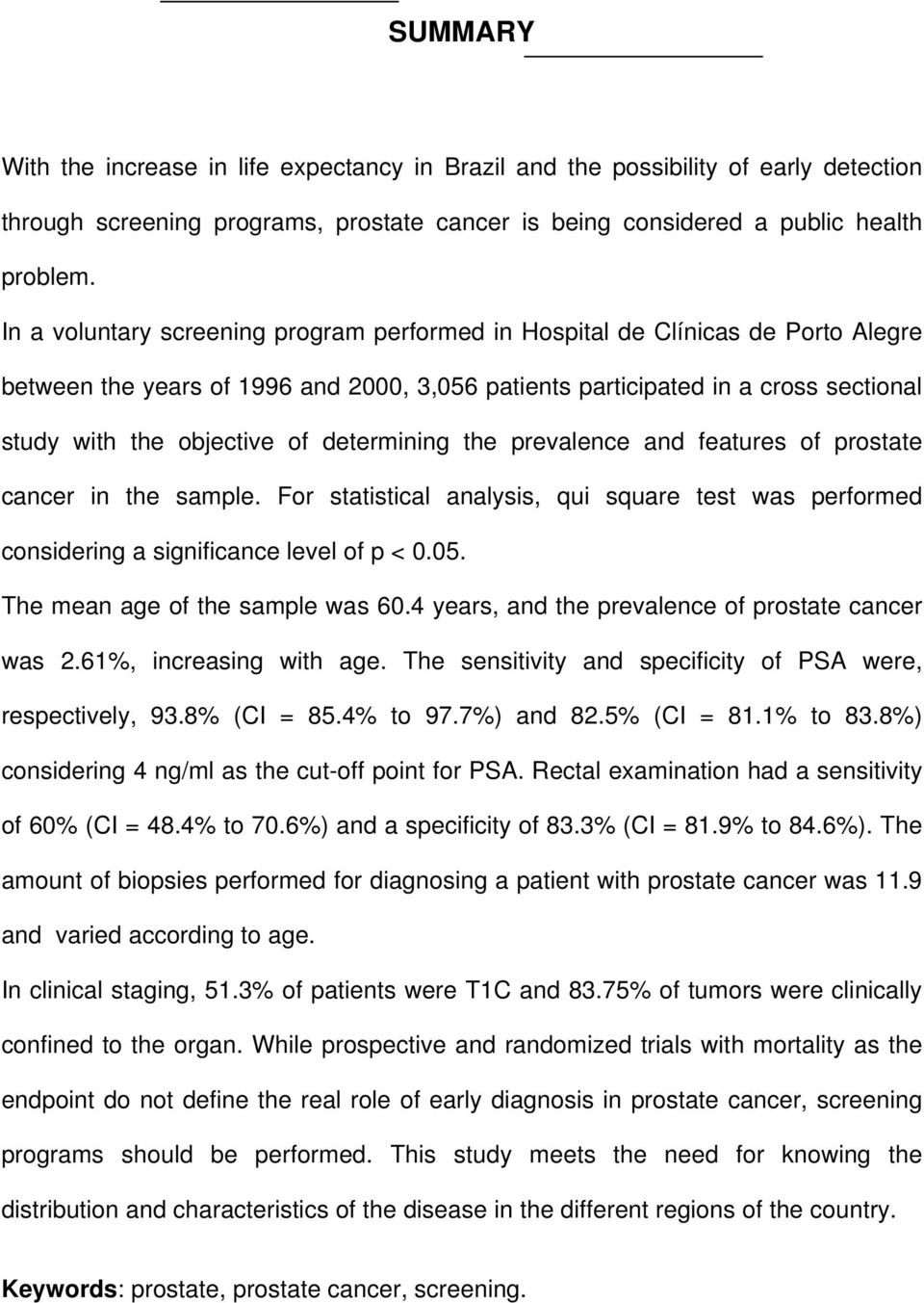 determining the prevalence and features of prostate cancer in the sample. For statistical analysis, qui square test was performed considering a significance level of p < 0.05.